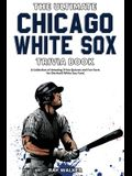 The Ultimate Chicago White Sox Trivia Book: A Collection of Amazing Trivia Quizzes and Fun Facts for Die-Hard White Sox Fans!