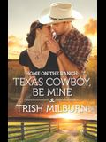 Home on the Ranch: Texas Cowboy, Be Mine