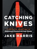 Catching Knives: A Guide to Investing in Distressed Commercial Real Estate