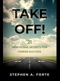 Take Off!: 21 High-Flying Secrets for Career Success