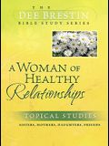 A Woman of Healthy Relationships: Sisters, Mothers, Daughters, Friends (Dee Brestin's Series)
