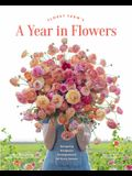 Floret Farm's a Year in Flowers: Designing Gorgeous Arrangements for Every Season (Flower Arranging Book, Bouquet and Floral Design Book)