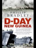 D-Day New Guinea: The Extraordinary Story of the Battle for Lae and the Greatest Combined Airborne and Amphibious Operation of the Pacif