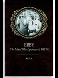 Ebby: The Man Who Sponsored Bill W.