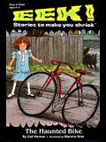 The Haunted Bike (Eek! Stories to Make You Shriek)