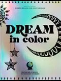 Dream in Color: A Coloring Book for Creative Minds (Featuring 40 Bonus Waterproof Stickers!)
