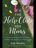 The Help Club for Moms: Inspirational and Practical Help for You, Your Home, and Your Family