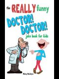 The Really Funny Doctor! Doctor! Joke Book For Kids: Over 200 side-splitting, rib-tickling jokes that are guaranteed to keep the doctor at bay!