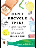 Can I Recycle This?: A Guide to Better Recycling and How to Reduce Single-Use Plastics
