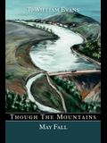 Though The Mountains May Fall: The story of the great Johnstown Flood of 1889