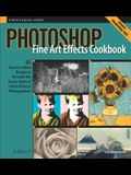 Photoshop Fine Art Effects Cookbook: 62 Easy-To-Follow Recipes for Creating the Classic Styles of Great Artists & Photographers