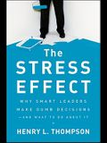 The Stress Effect: Why Smart Leaders Make Dumb Decisions--And What to Do about It