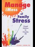 Manage the Mess of Family Stress: Gospel Solutions for Everyday Life