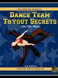 The Ultimate Guide to Dance Team Tryout Secrets (Jr./Sr. High), 3rd Edition: With Exercises, a Stretching Guide for Great Flexibility, Makeup Tips, an