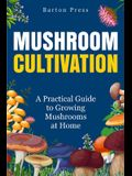Mushroom Cultivation: A Practical Guide to Growing Mushrooms at Home