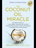 The Coconut Oil Miracle: Use Nature's Elixir to Lose Weight, Beautify Skin and Hair, Prevent Heart Disease, Cancer, and Diabetes, Strengthen th