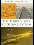 The Three Waves of Globalization: A History of a Developing Global Consciousness
