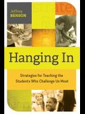 Hanging in: Trategies for Teaching the Students Who Challenge Us Most