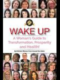 Wake Up: A Woman's Guide to Transformation, Prosperity, and Health!