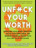 Unfuck Your Worth: Overcome Your Money Emotions, Value Your Own Labor, and Manage Financial Freak-Outs in a Capitalist Hellscape