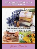 Homemade Soaps for Beginners: The Ultimate Natural and Organic Soap Making Guide