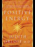 Positive Energy: 10 Extraordinary Prescriptions for Transforming Fatigue, Stress, and Fear Into Vibrance, Strength & Love