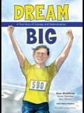 Dream Big: A True Story of Courage and Determination