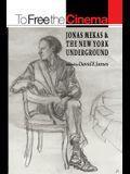 To Free the Cinema: Jonas Mekas and the New York Underground