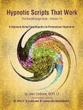 Hypnotic Scripts That Work: The Breakthrough Book Version 7.0