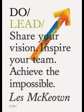 Do Lead: Share Your Vision. Inspire Others. Achieve the Impossible. (Business Leadership and Entrepreneurship Book, Gift for As