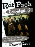 Rat Pack Confidential: Frank, Dean, Sammy, Peter, Joey, and the Last Great Showbiz Party