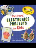 Awesome Electronics Projects for Kids: 20 Steam Projects to Design and Build