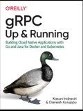 Grpc: Up and Running: Building Cloud Native Applications with Go and Java for Docker and Kubernetes