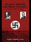 Hitler's Mentor: DIETRICH ECKART, His Life, Times, & Milieu