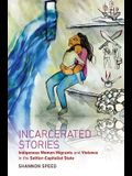 Incarcerated Stories: Indigenous Women Migrants and Violence in the Settler-Capitalist State