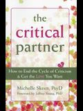 The Critical Partner: How to End the Cycle of Criticism & Get the Love You Want