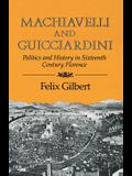 Machiavelli and Guicciardini: Politics and History in Sixteenth Century Florence