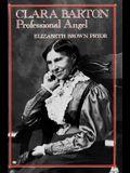 Clara Barton, Professional Angel (Studies in Health, Illness, and Caregiving)