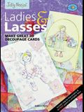 Ladies & Lasses: Make Great 3D Decoupage Cards
