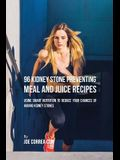96 Kidney Stone Preventing Meal and Juice Recipes: Using Smart Nutrition to Reduce Your Chances to Having Kidney Stones