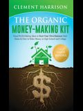 The Organic Money Making Kit 2-in-1 Value Bundle: Great Profit Making Ideas to Start Your Own Business From Home & How to Make Money in High School an