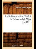 Le Robinson Suisse. Traduit de l'Allemand de Wyss, (Éd.1871)