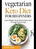 Vegetarian Keto Diet for Beginners: Lose Weight, Boost Brain Power, and Increase Your Energy