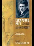 Ezra Pound: Poet: Volume I: The Young Genius 1885-1920