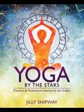 Yoga by the Stars: Practices and Meditations Inspired by the Zodiac