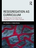 Resegregation as Curriculum: The Meaning of the New Racial Segregation in U.S. Public Schools