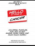 Hello My Name Is Cancer: An Adult Coloring & Activity Book