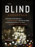 The Blind Advantage: How Going Blind Made Me a Stronger Principal and How Including Children with Disabilities Made Our School Better for E