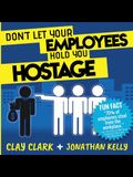 Don't Let Your Employees Hold You Hostage