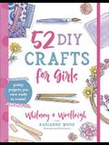 52 DIY Crafts for Girls: Pretty Projects You Were Made to Create!